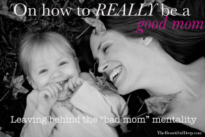 On how to really be a good mom - The Beautiful Deep