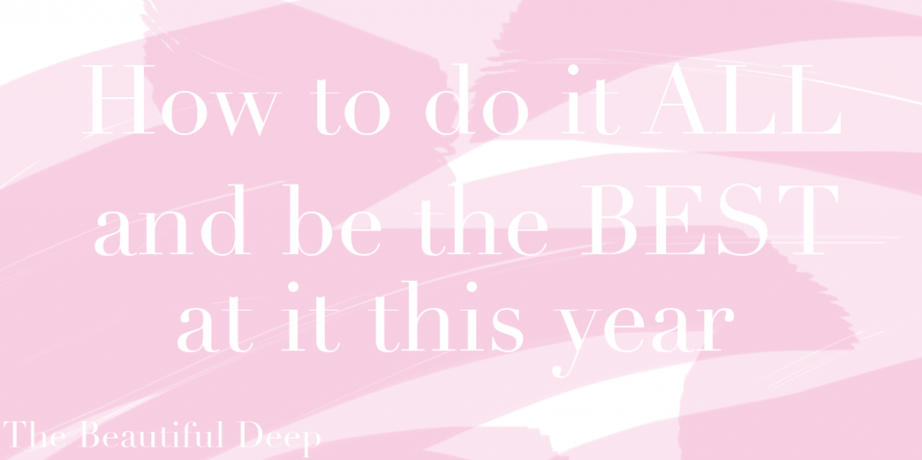 How to do it all and be the best at it this year