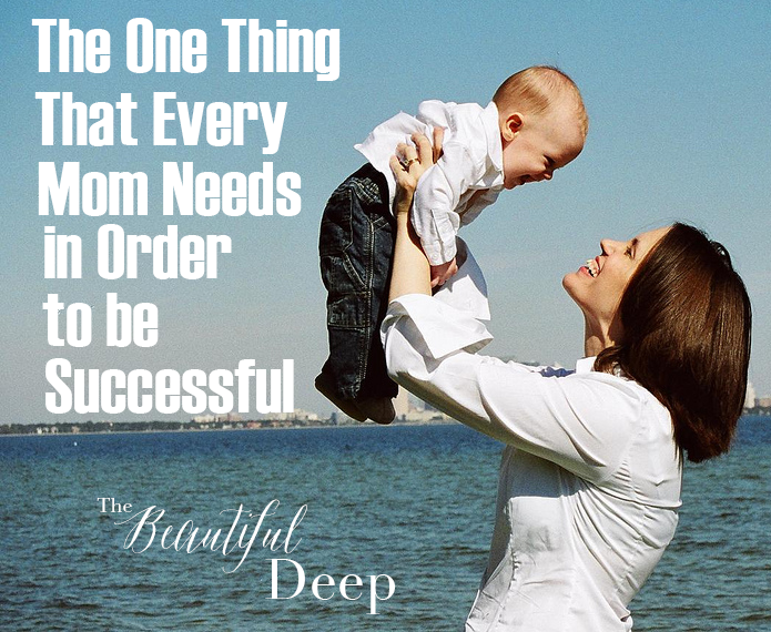 The One Thing That Every Mom Needs In Order to be Successful