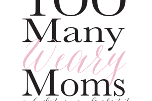 Too Many Weary Moms - The Beautiful Deep