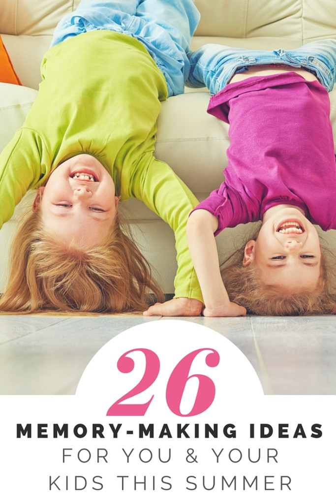 26 Memory Making Ideas for you and you Kids this Summer - The Beautiful Deep