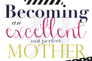 Becoming an Excellent Mother - The Beautiful Deep