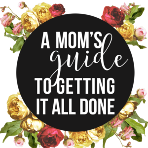 A Mom's Guide to getting it all done - The Beautiful Deep